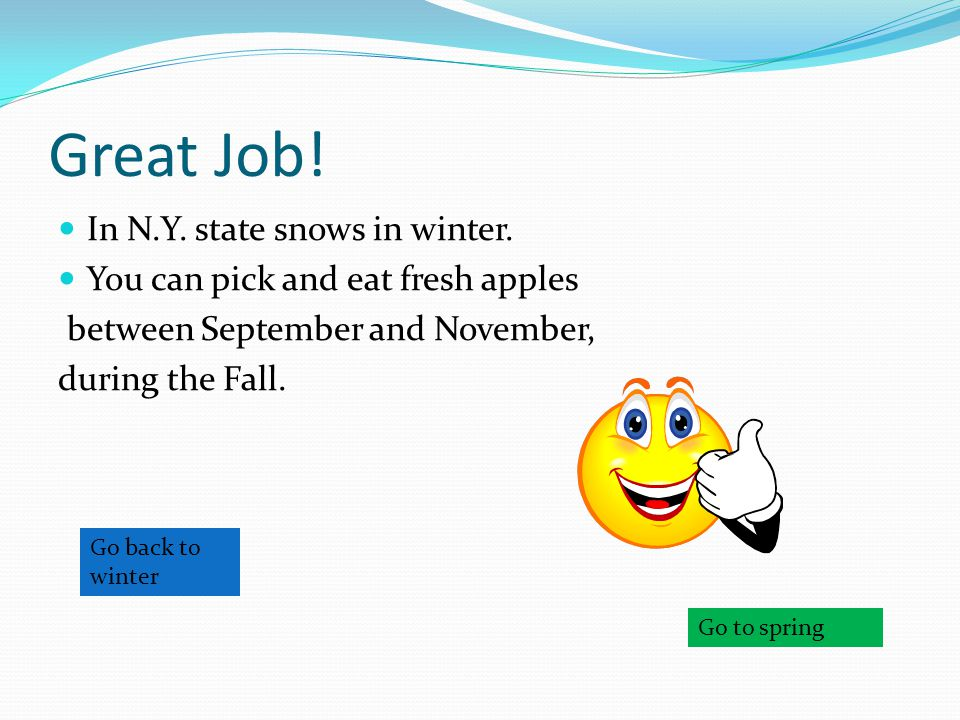 Great Job! In N.Y. state snows in winter.