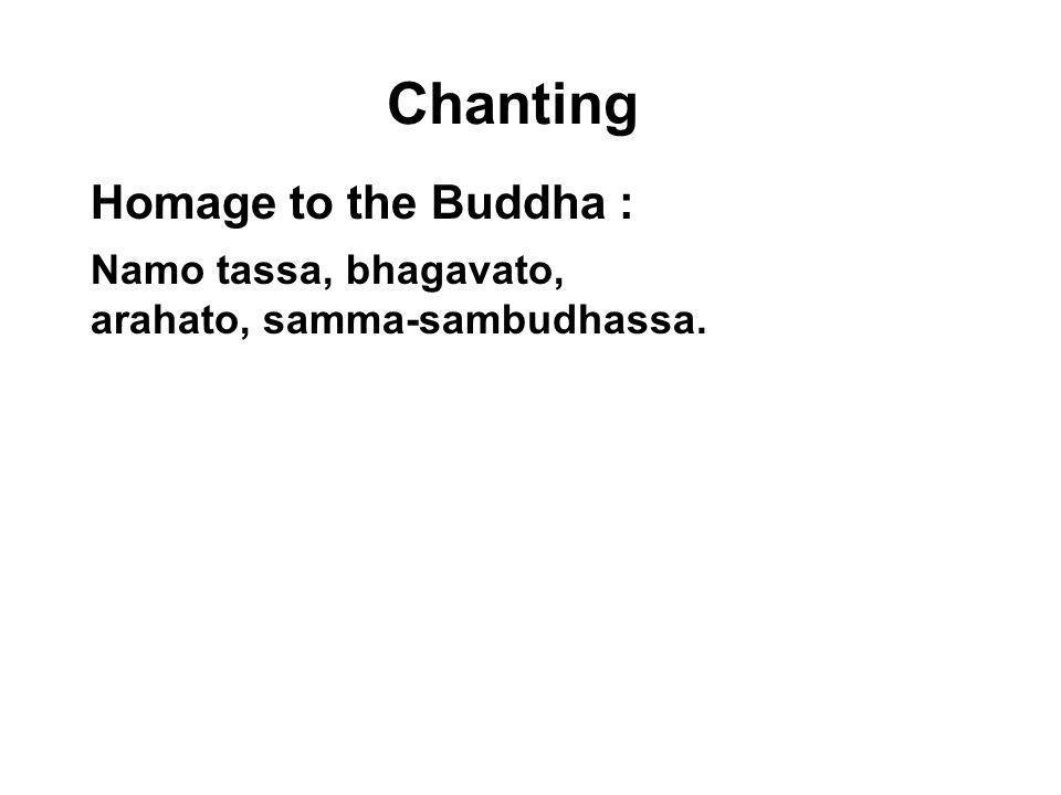 Chanting Homage to the Buddha : Namo tassa, bhagavato,