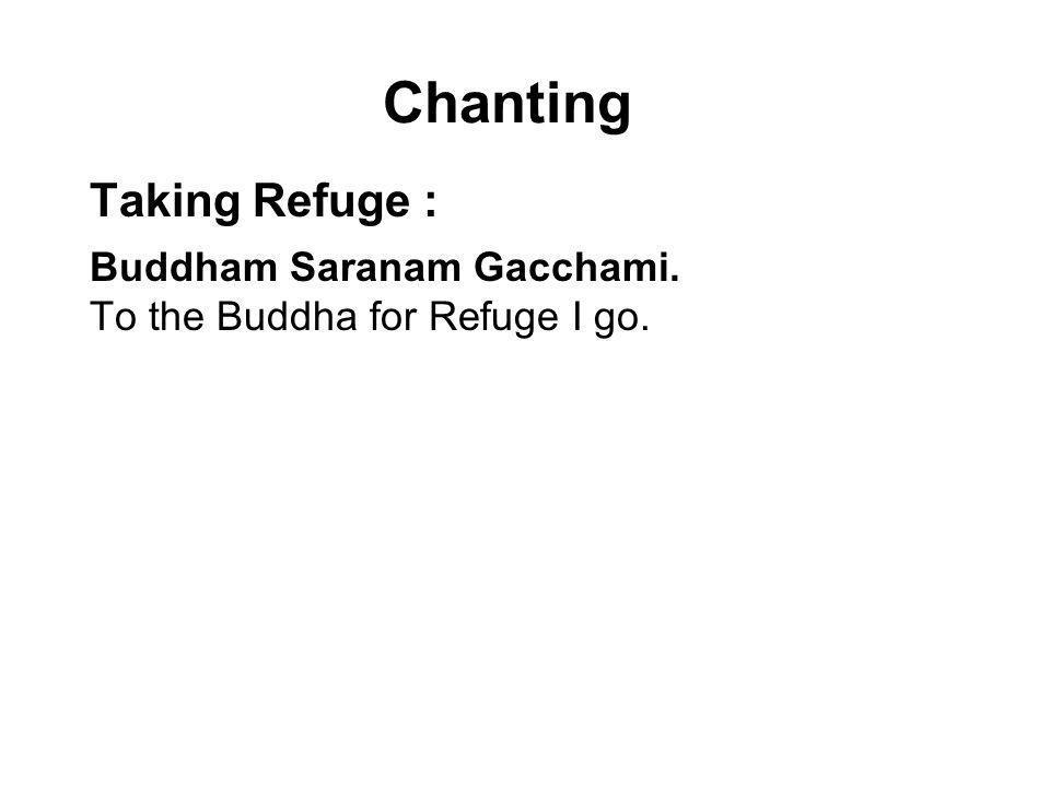 Chanting Taking Refuge : Buddham Saranam Gacchami.