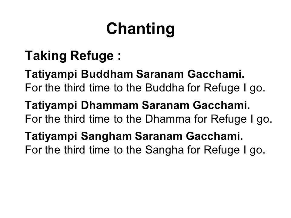 Chanting Taking Refuge : Tatiyampi Buddham Saranam Gacchami.