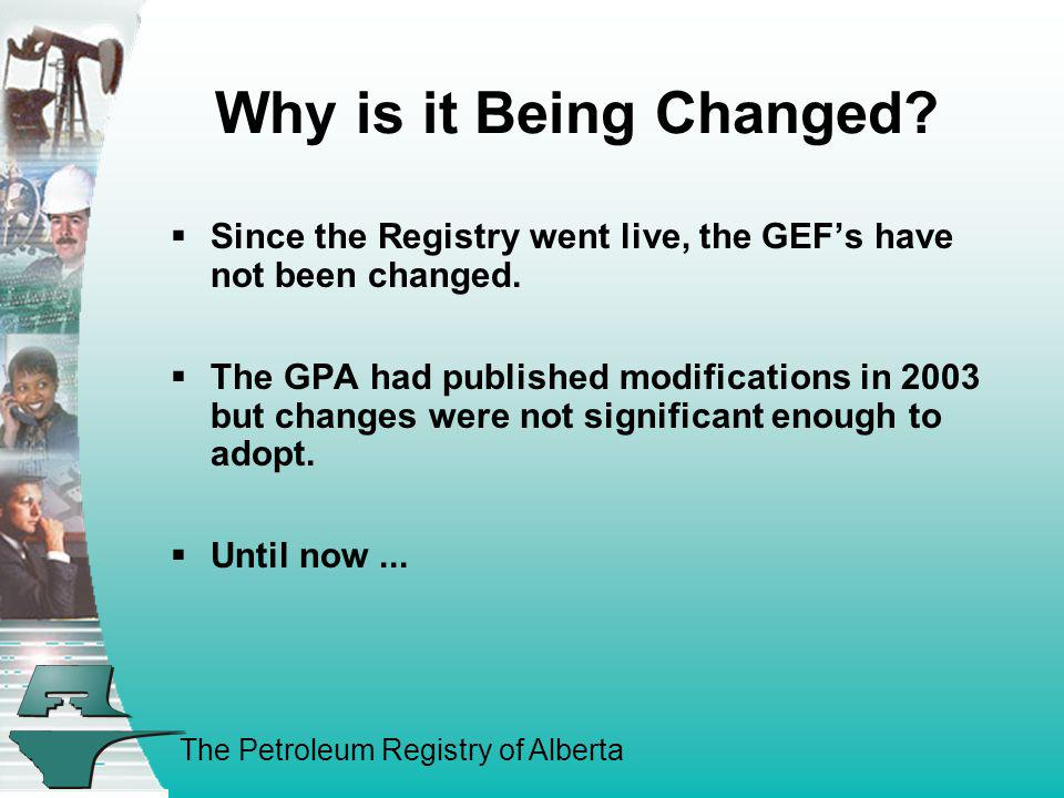 Why is it Being Changed Since the Registry went live, the GEF's have not been changed.