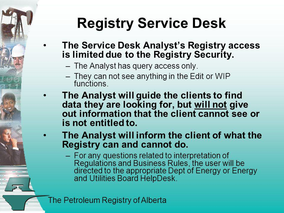 Registry Service Desk The Service Desk Analyst's Registry access is limited due to the Registry Security.