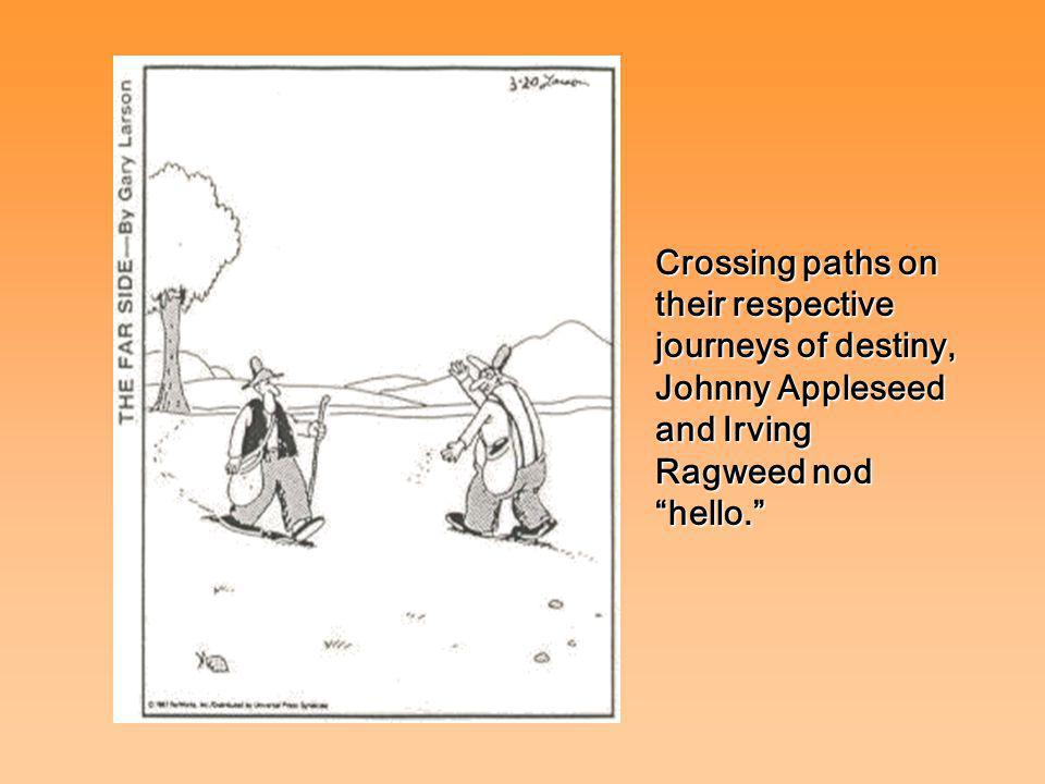 Crossing paths on their respective journeys of destiny, Johnny Appleseed and Irving Ragweed nod hello.