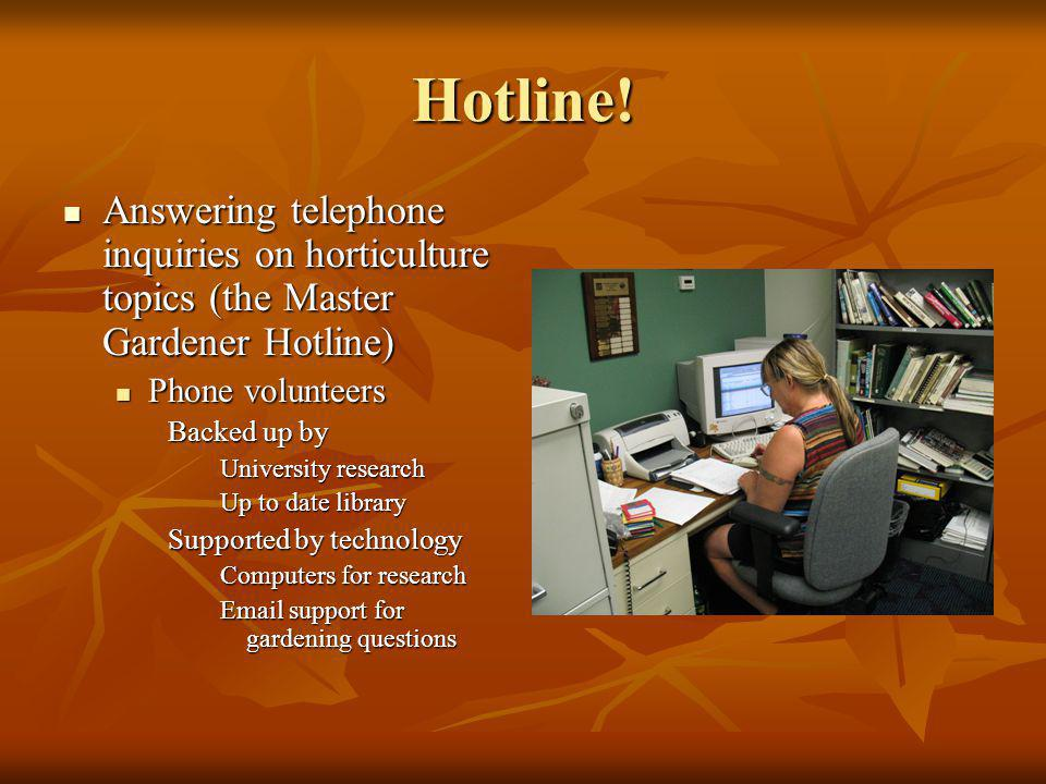 Hotline! Answering telephone inquiries on horticulture topics (the Master Gardener Hotline) Phone volunteers.
