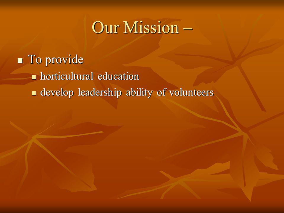 Our Mission – To provide horticultural education