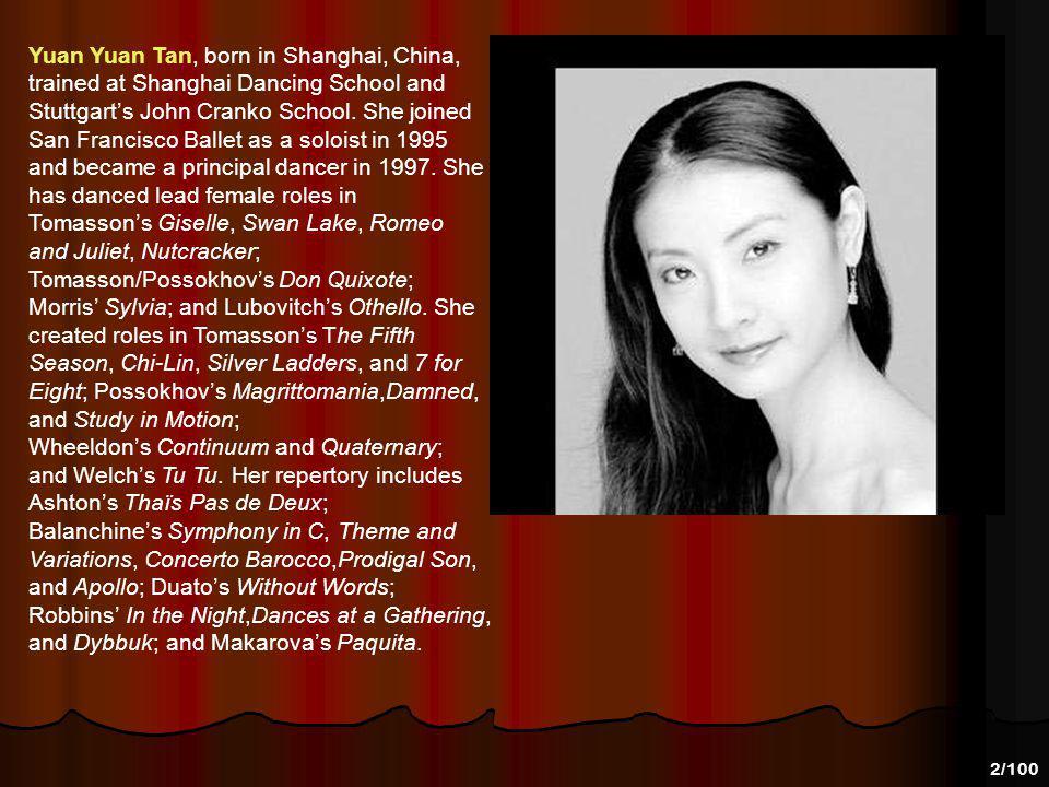 Yuan Yuan Tan, born in Shanghai, China, trained at Shanghai Dancing School and Stuttgart's John Cranko School.