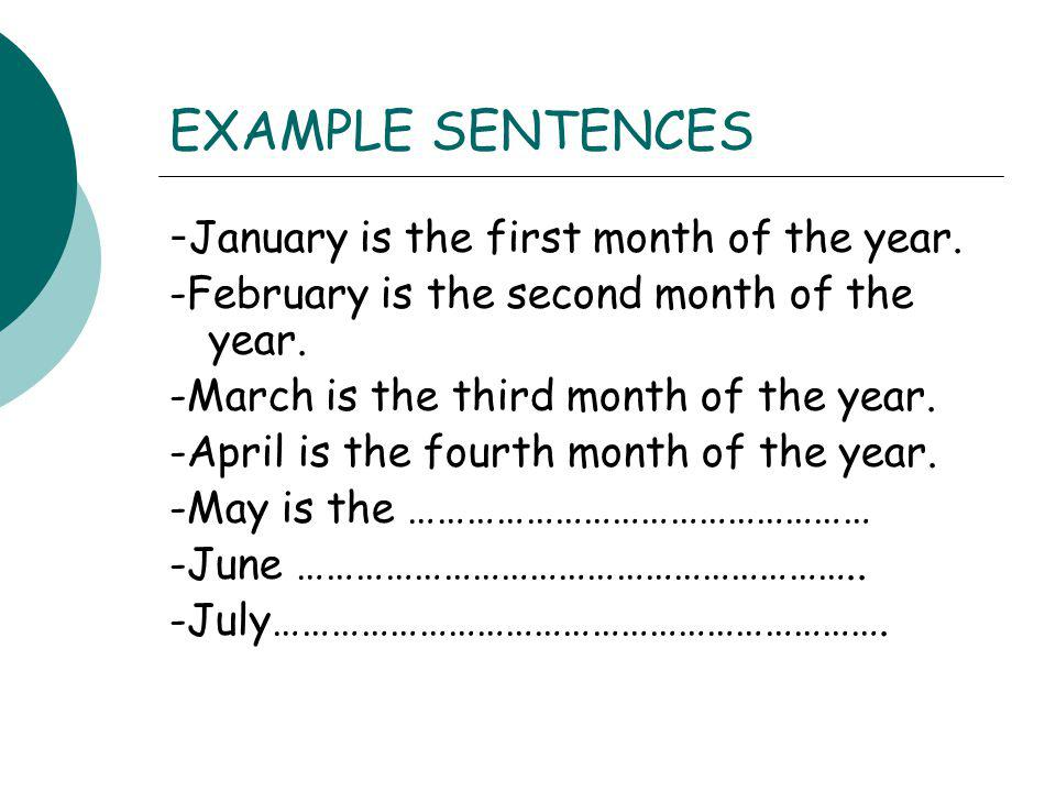 EXAMPLE SENTENCES -January is the first month of the year.