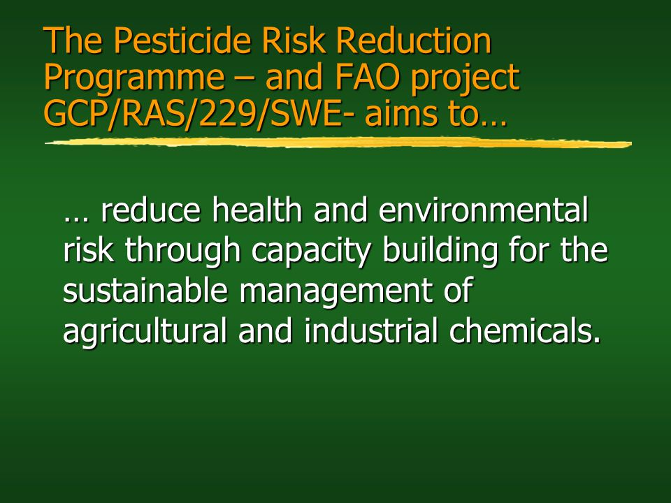 The Pesticide Risk Reduction Programme – and FAO project GCP/RAS/229/SWE- aims to…
