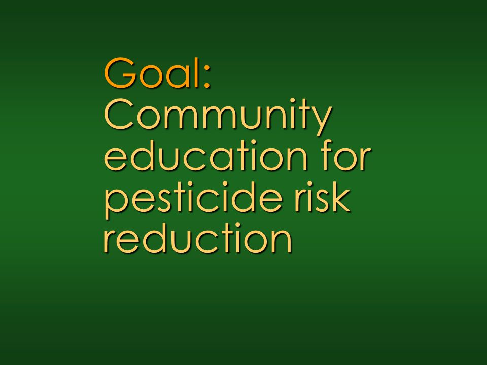 Goal: Community education for pesticide risk reduction