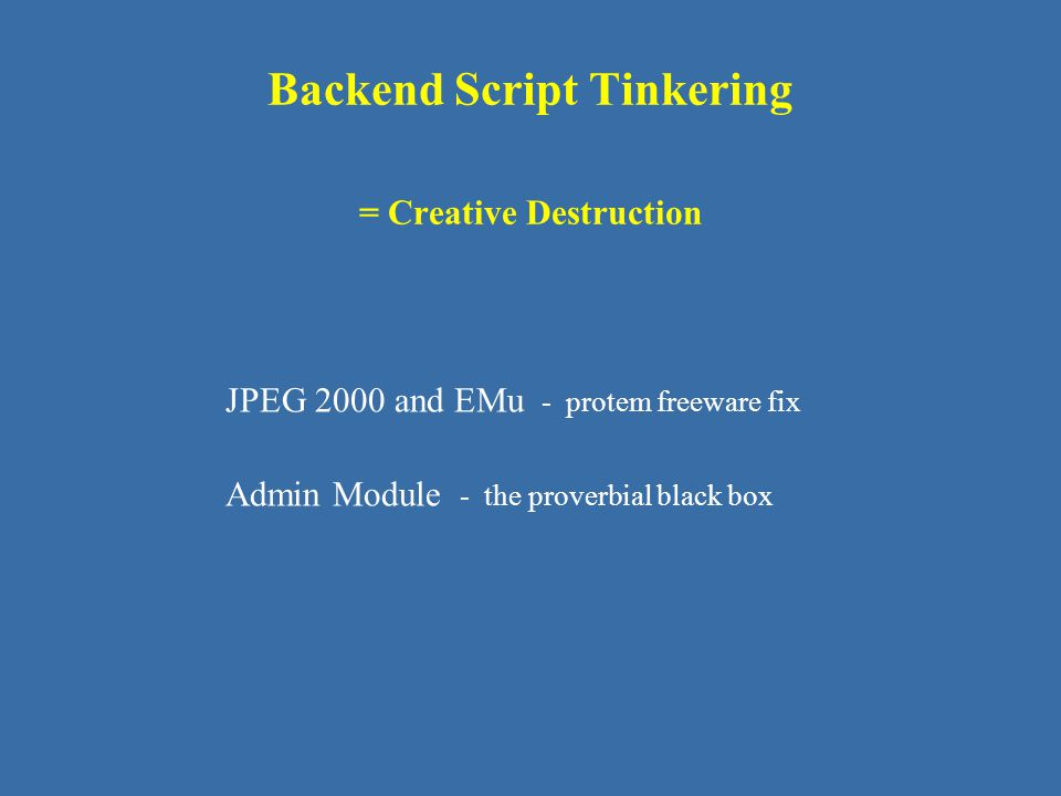 Backend Script Tinkering = Creative Destruction
