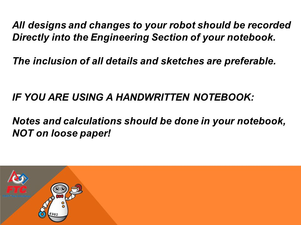 All designs and changes to your robot should be recorded