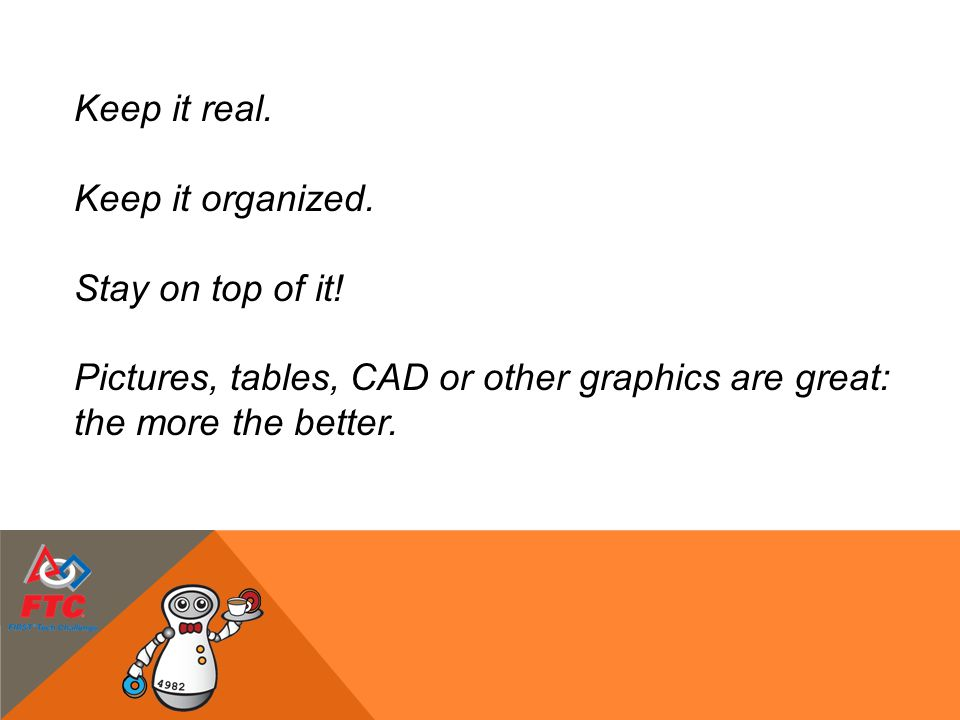 Pictures, tables, CAD or other graphics are great: