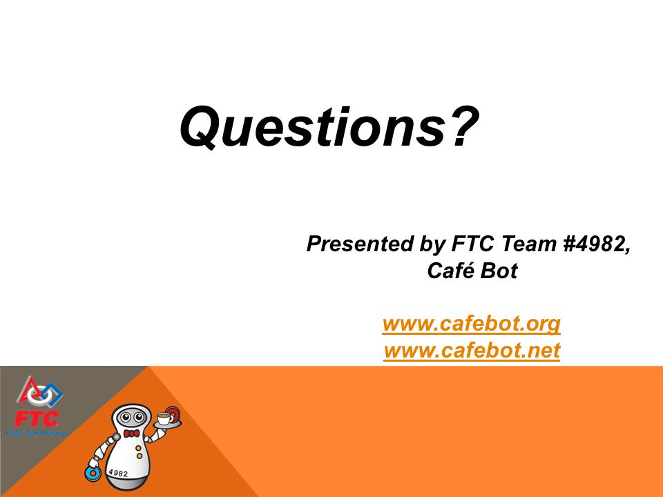 Questions Presented by FTC Team #4982, Café Bot www.cafebot.org