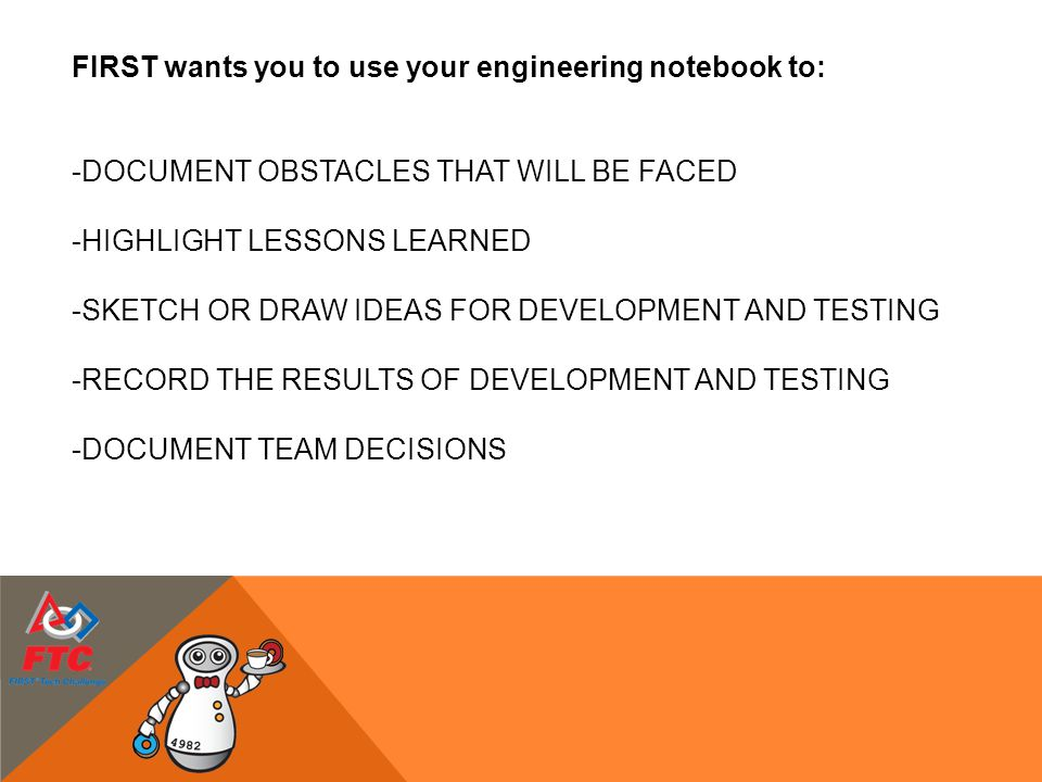 FIRST wants you to use your engineering notebook to: