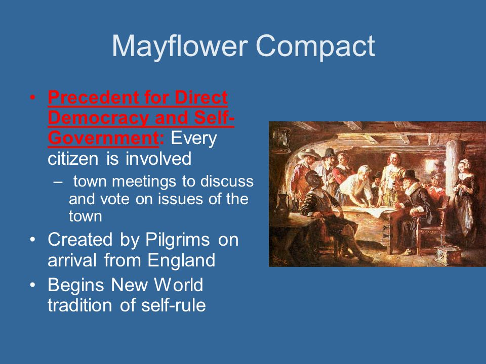 Mayflower Compact Precedent for Direct Democracy and Self-Government: Every citizen is involved.