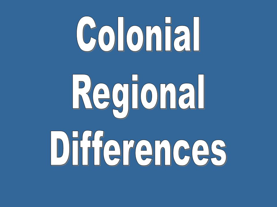 Colonial Regional Differences