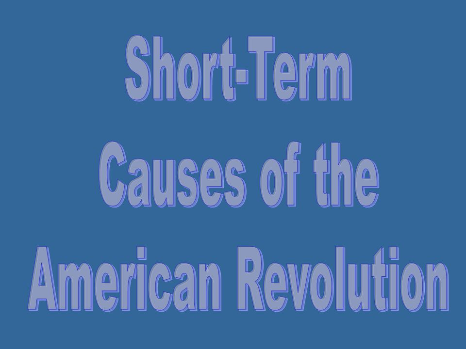Short-Term Causes of the American Revolution