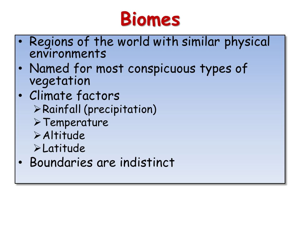 Biomes Regions of the world with similar physical environments