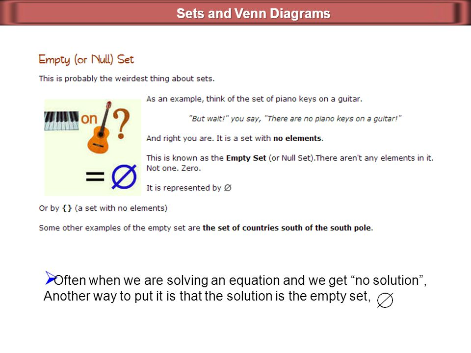 Sets and Venn Diagrams Often when we are solving an equation and we get no solution , Another way to put it is that the solution is the empty set,