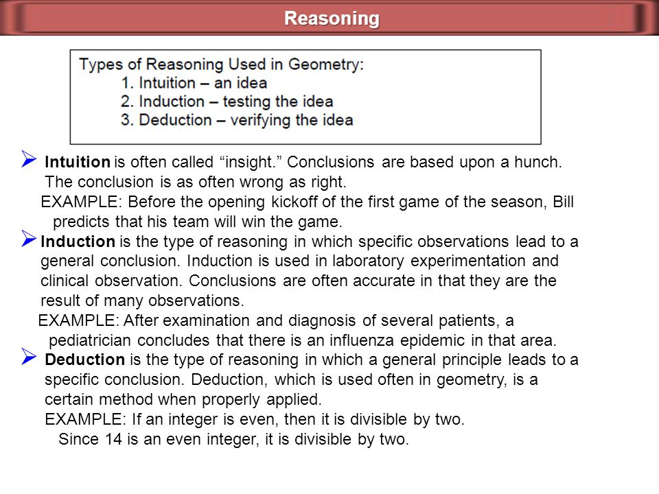 Reasoning Intuition is often called insight. Conclusions are based upon a hunch. The conclusion is as often wrong as right.