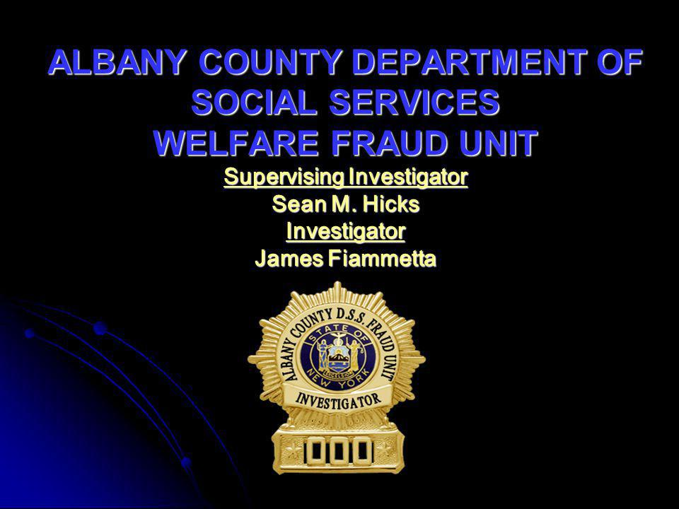 ALBANY COUNTY DEPARTMENT OF SOCIAL SERVICES WELFARE FRAUD UNIT Supervising Investigator Sean M.