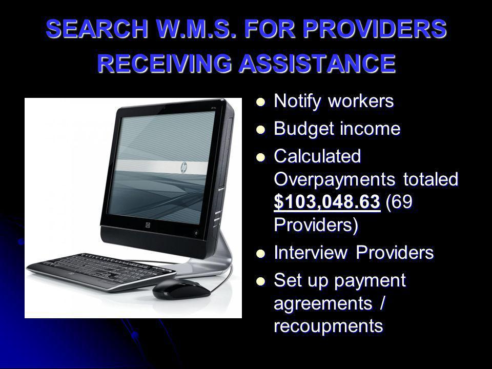 SEARCH W.M.S. FOR PROVIDERS RECEIVING ASSISTANCE