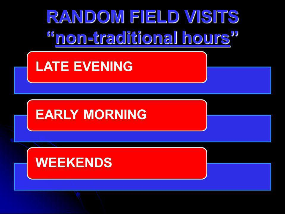 RANDOM FIELD VISITS non-traditional hours
