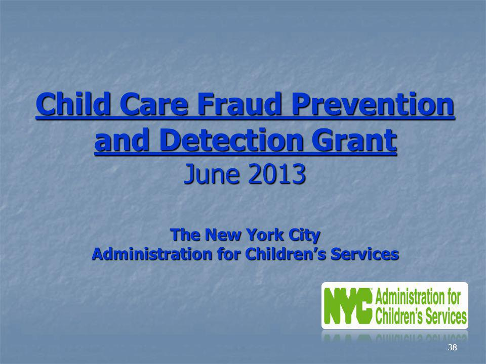 Child Care Fraud Prevention and Detection Grant June 2013 The New York City Administration for Children's Services
