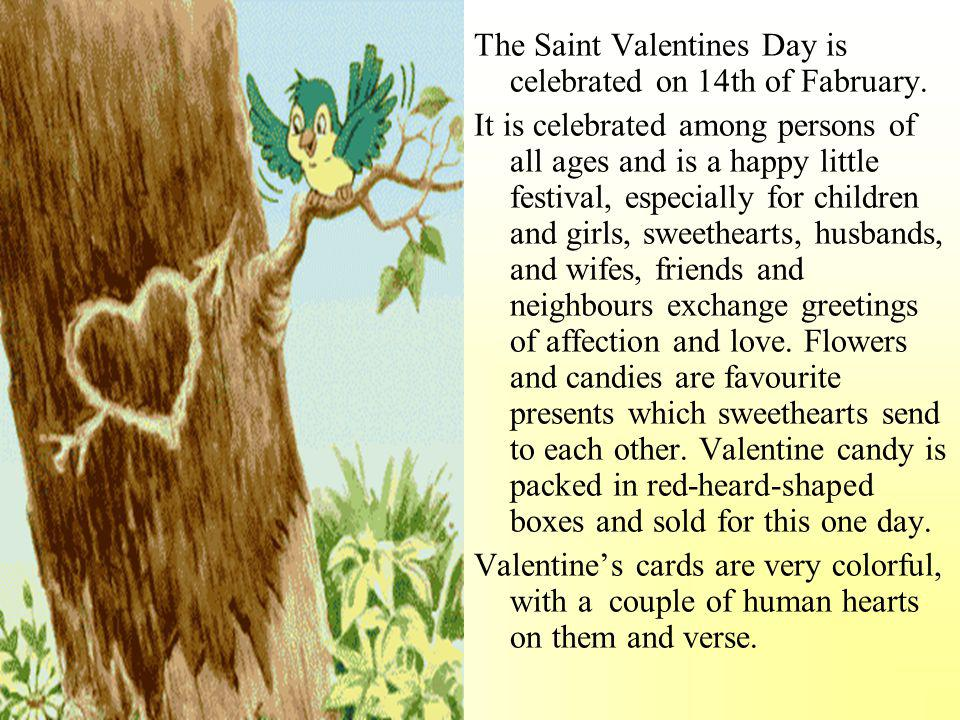The Saint Valentines Day is celebrated on 14th of Fabruary.