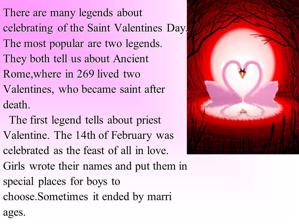 There are many legends about celebrating of the Saint Valentines Day