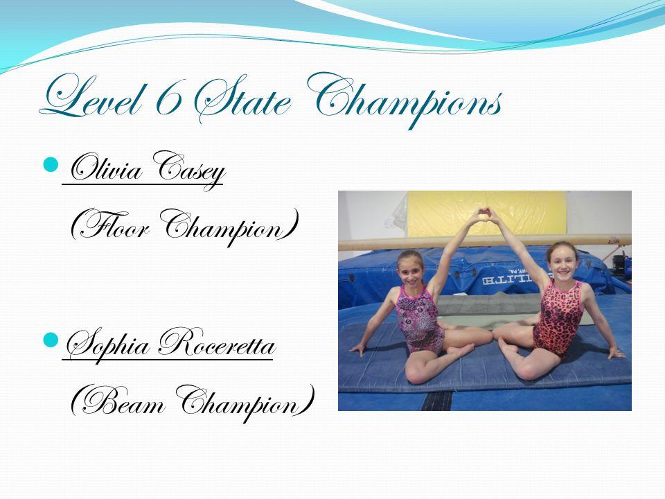 Level 6 State Champions Olivia Casey (Floor Champion) Sophia Roceretta