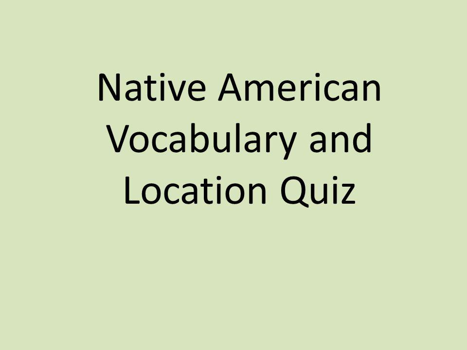 Native American Vocabulary and Location Quiz
