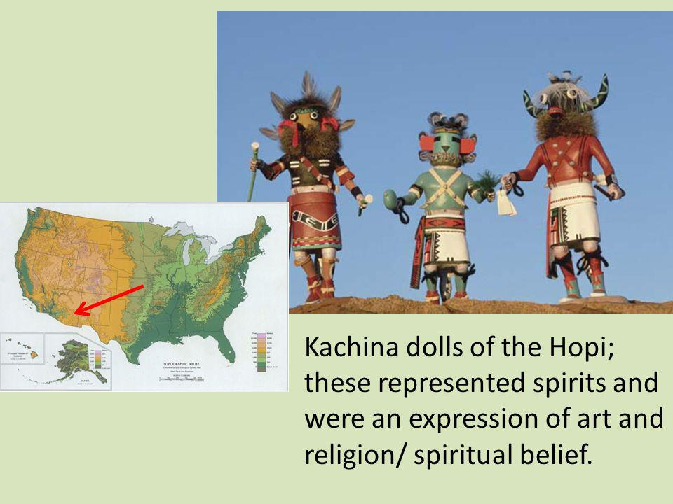 Kachina dolls of the Hopi; these represented spirits and were an expression of art and religion/ spiritual belief.