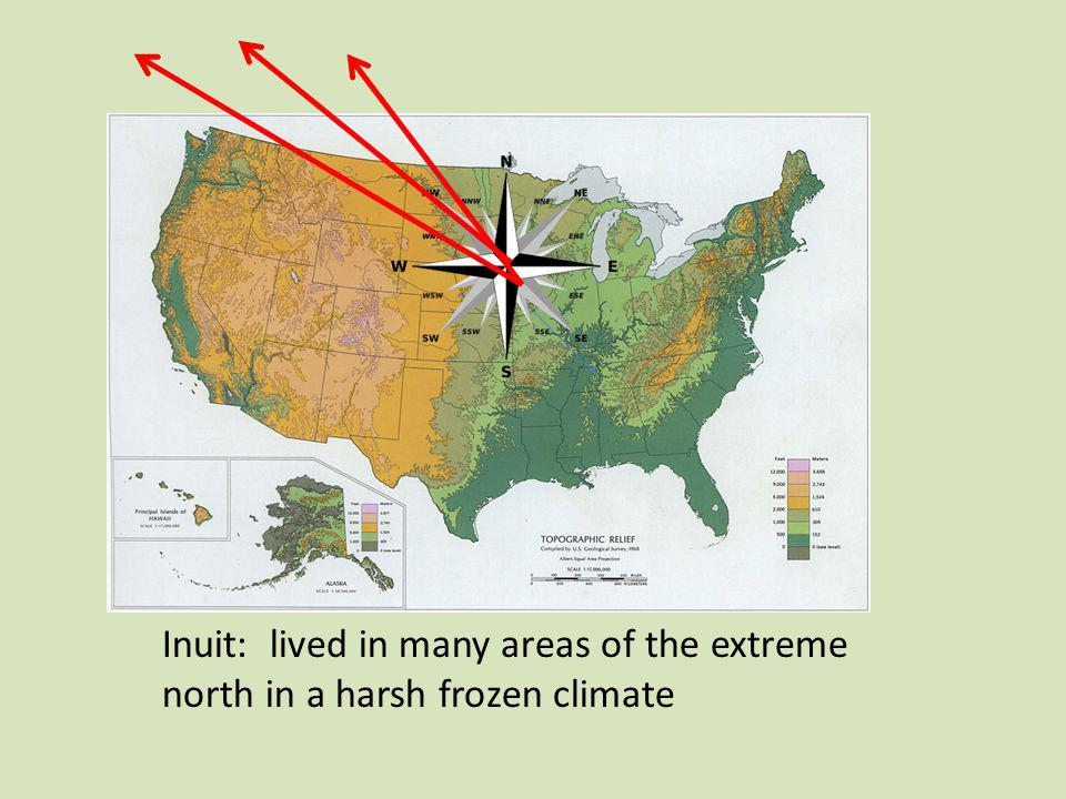 Inuit: lived in many areas of the extreme north in a harsh frozen climate