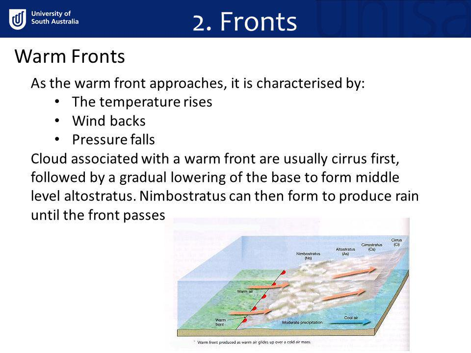 2. Fronts Warm Fronts. As the warm front approaches, it is characterised by: The temperature rises.