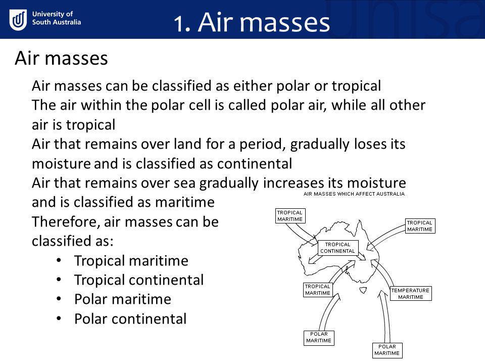 1. Air masses Air masses. Air masses can be classified as either polar or tropical.