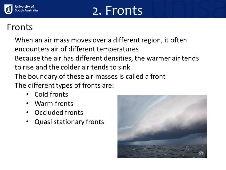2. Fronts Fronts. When an air mass moves over a different region, it often encounters air of different temperatures.