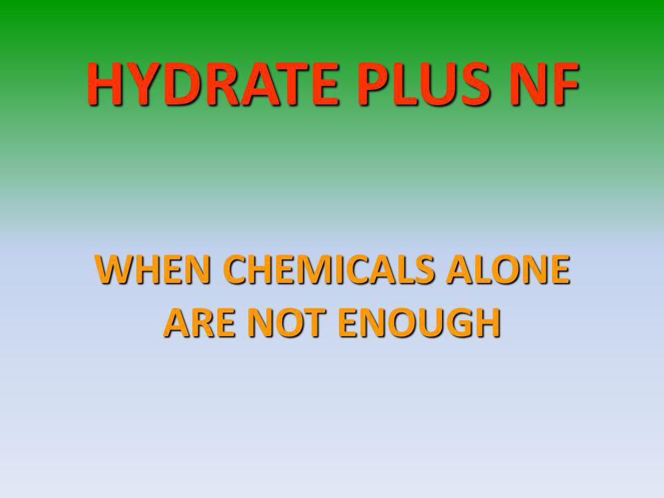 WHEN CHEMICALS ALONE ARE NOT ENOUGH