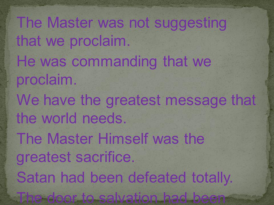The Master was not suggesting that we proclaim