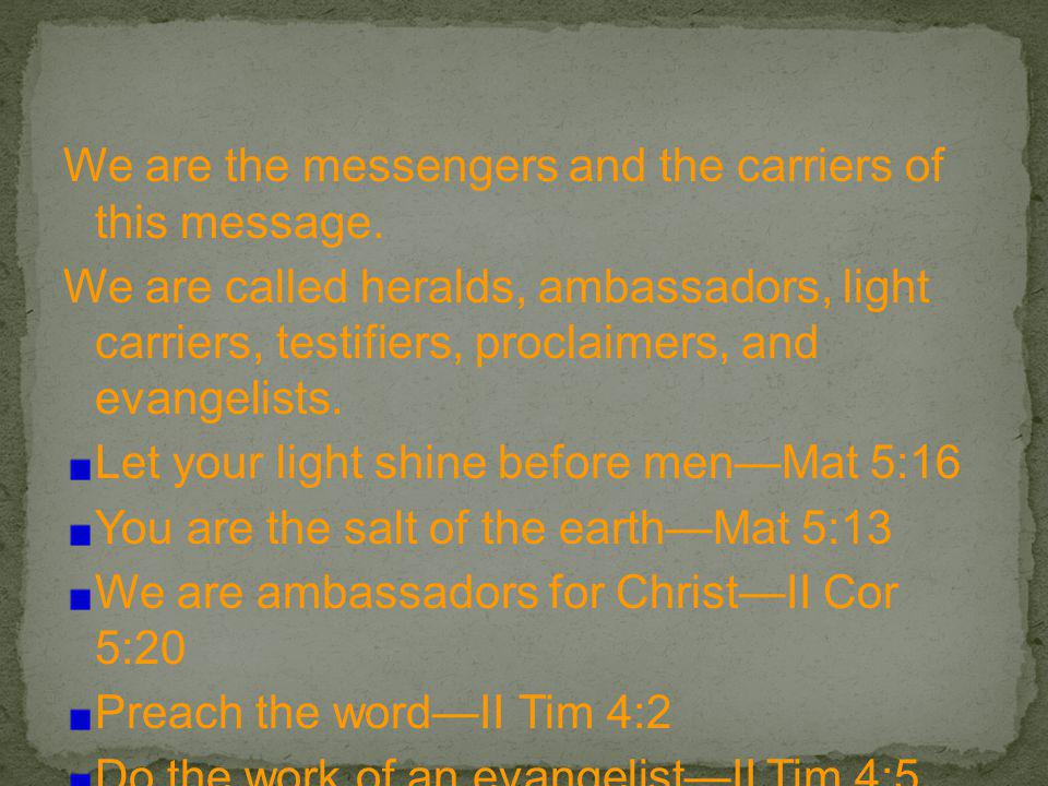 We are the messengers and the carriers of this message.