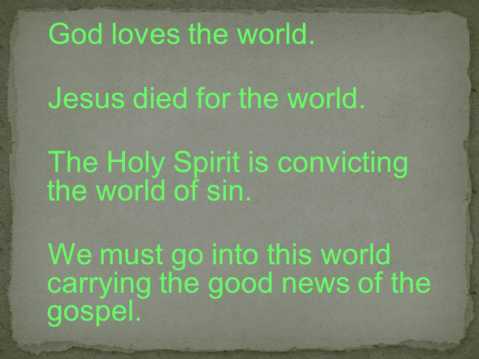 God loves the world. Jesus died for the world