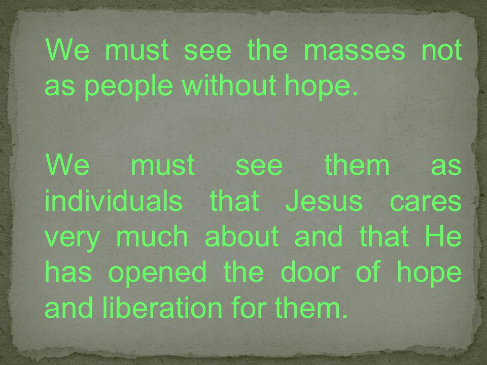 We must see the masses not as people without hope