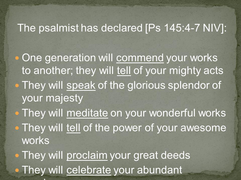 The psalmist has declared [Ps 145:4-7 NIV]: