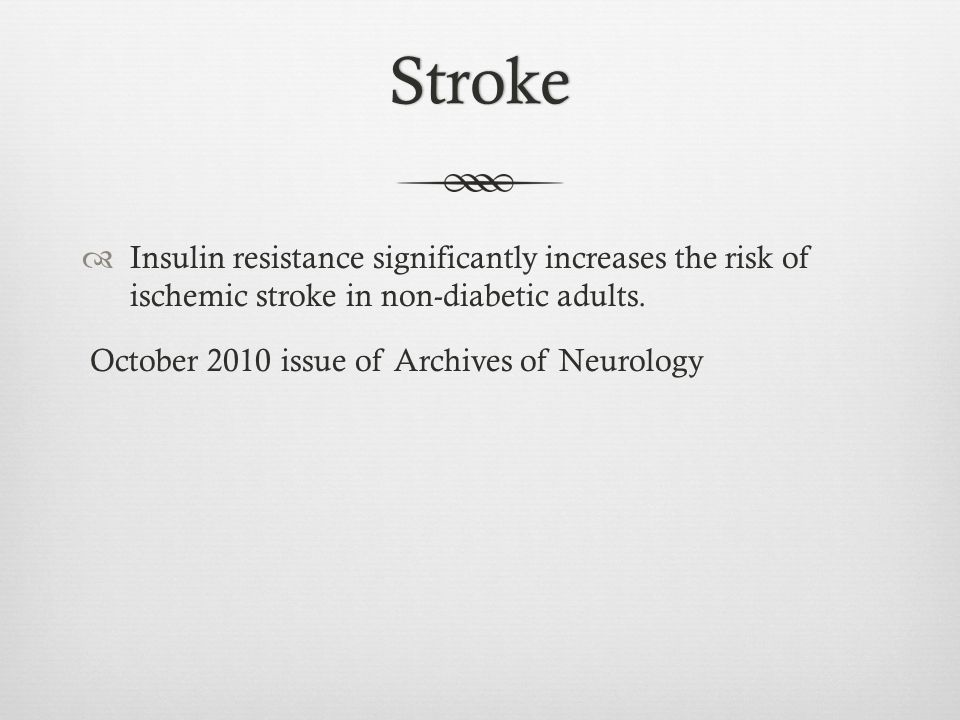 Stroke Insulin resistance significantly increases the risk of ischemic stroke in non-diabetic adults.