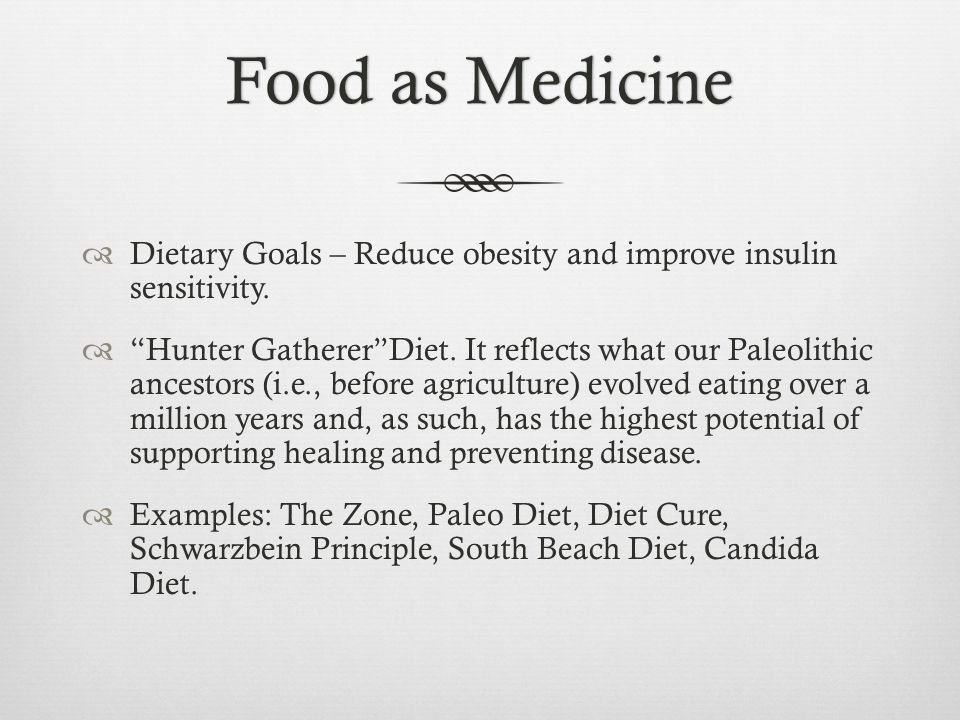 Food as Medicine Dietary Goals – Reduce obesity and improve insulin sensitivity.