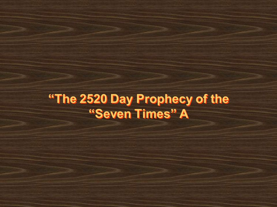 The 2520 Day Prophecy of the Seven Times A