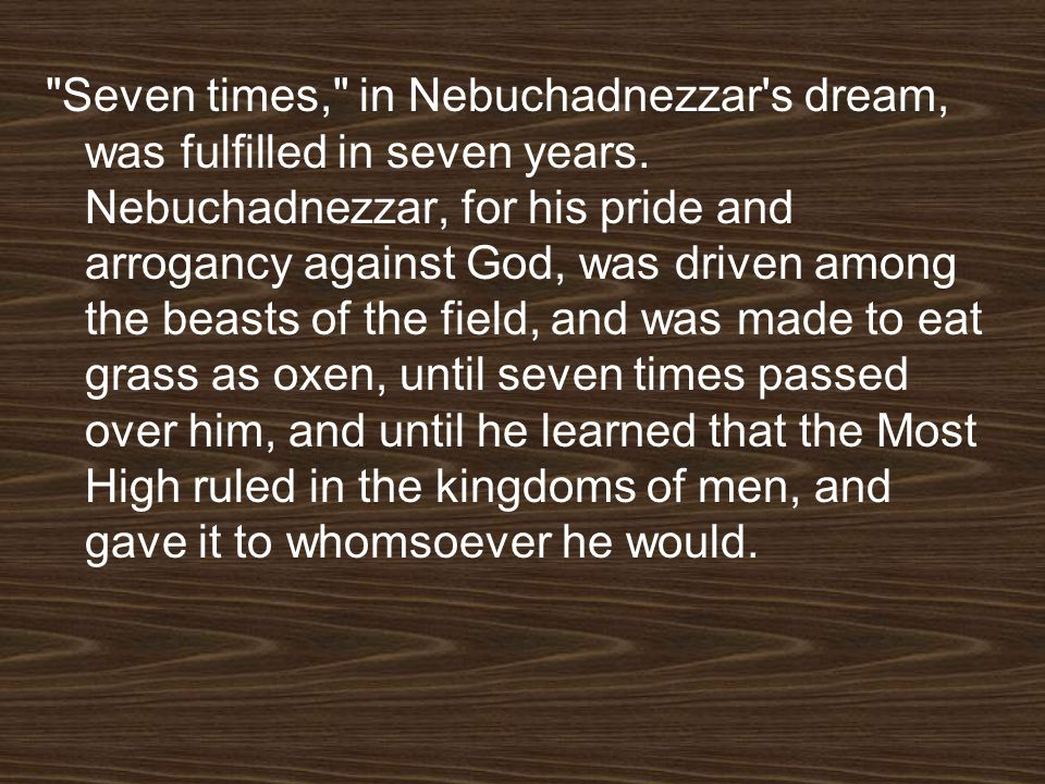 Seven times, in Nebuchadnezzar s dream, was fulfilled in seven years