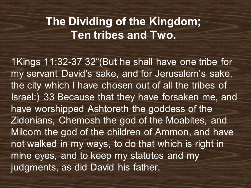 The Dividing of the Kingdom; Ten tribes and Two.
