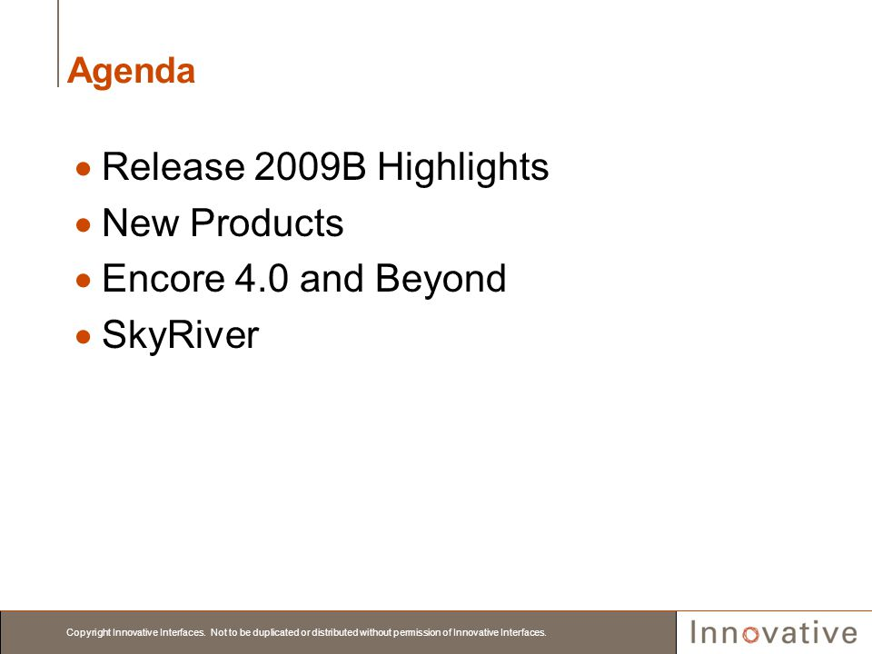 Release 2009B Highlights New Products Encore 4.0 and Beyond SkyRiver