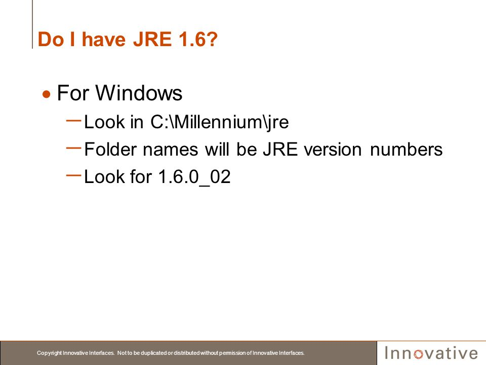 For Windows Do I have JRE 1.6 Look in C:\Millennium\jre
